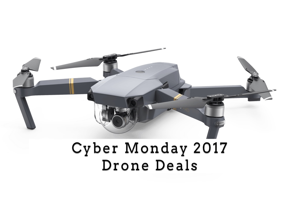 Black Friday Cyber Monday 2017 Drone Deals Save Up To 40 On Drones And Accessories Drones For Sale Drones Den